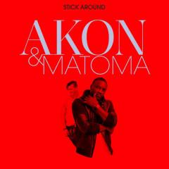 Stick Around (Single) - Akon,Matoma