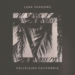 Hallelujah California (Single) - Luna Shadows