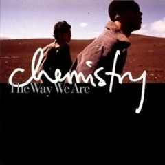 The Way We Are  - Chemistry