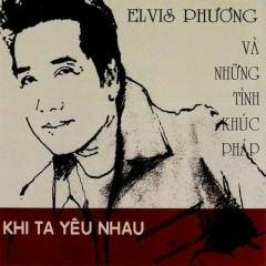 Khi Ta Yêu Nhau (Những Tình Khúc Pháp) - Elvis Phương
