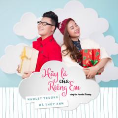 Hãy Là Của Riêng Em (Single) - Hamlet Trương,Hà Thúy Anh