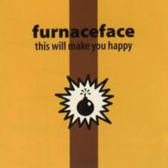 This Will Make You Happy - Furnaceface
