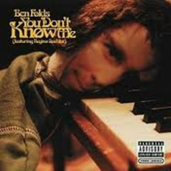 You Don't Know Me - Ben Folds