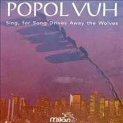 Sing, For Song Drives Away The Wolves (OST) - Popol Vuh