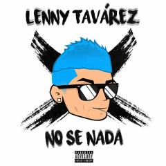 No Sé Nada (Single) - Lenny Tavárez