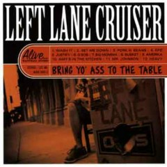 Bring Yo Ass To The Table - Left Lane Cruiser