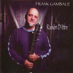 Raison D'Etre - Frank Gambale
