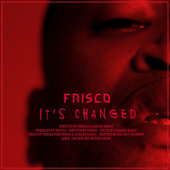 It's Changed (Single) - Frisco
