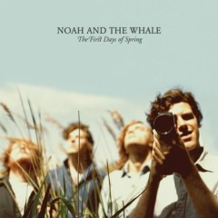 The First Days Of Spring - Noah And The Whale