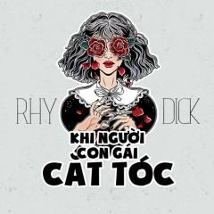 Khi Người Con Gái Cắt Tóc (Single) - RHY, Dick