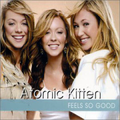 Feels So Good - Atomic Kitten