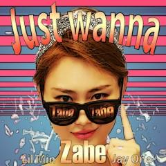 Just Wanna - Zabe