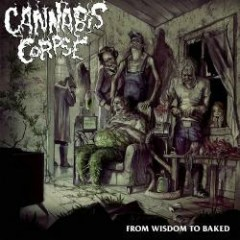 From Wisdom To Baked - Cannibal Corpse