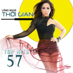 Lắng Nghe Thời Gian (Top Hits 57)