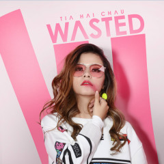 Wasted - Tia Hải Châu