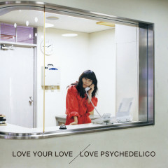 LOVE YOUR LOVE CD1 - Love Psychedelico
