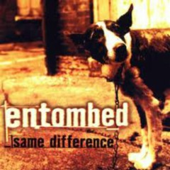 Same Difference - Entombed