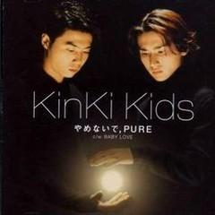 Yamenaide, PURE - Kinki Kids