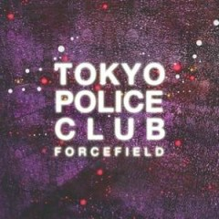 Forcefield - Tokyo Police Club