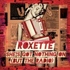 She`s Got Nothing On (But The Radio) - Roxette