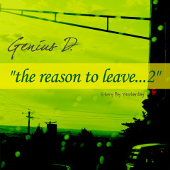 The Reason To Leave 2 - Genius D