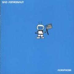 Acrophobe - Bad Astronaut