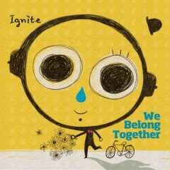 We Belong Together - Ignite