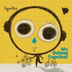 We Belong Together - Ignite