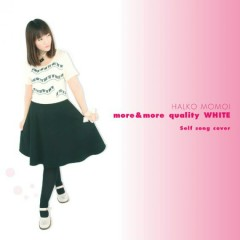 More & more Quality White ~ Self song cover ~