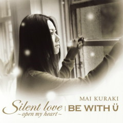 Silent love ~open my heart~/BE WITH U