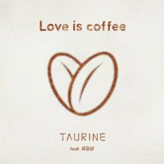 Love Is Coffee - Taurine