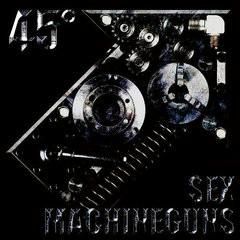 45° - Sex Machineguns