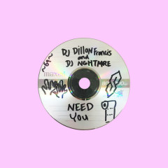 Need You - Dillion Francis,NGHTMRE