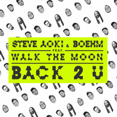 Back 2 U - Steve Aoki,Boehm