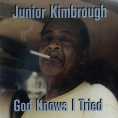 God Knows I Tried - Junior Kimbrough