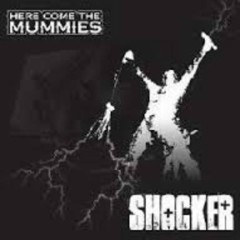 Shocker - Here Come The Mummies