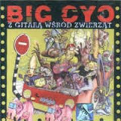 Z gitarą wśród zwierząt - Big Cyc