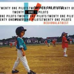 Regional At Best - Twenty One Pilots