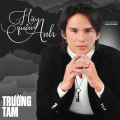 Hãy Quên Anh (Single) - Trường Tam