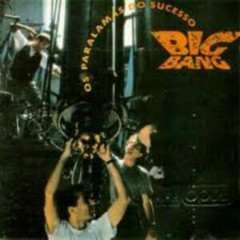 Big Bang - Os Paralamas Do Sucesso
