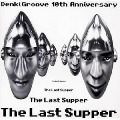 The Last Supper (CD1) - Denki Groove