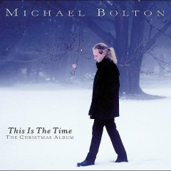 This Is the Time: The Christmas Album - Michael Bolton