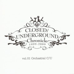 CLOSED/UNDERGROUND Chronicle vol.01 - Orchestral CU (CD2)