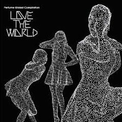 Perfume Global Compilation 'LOVE THE WORLD' - Perfume