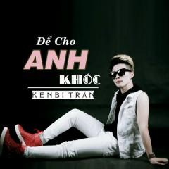Để Cho Anh Khóc (Single) - Kenbi Trần