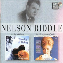 The Joy Of Living & Love Is A Game Of Poker (CD1) - Nelson Riddle
