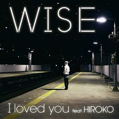 I Loved You - WISE,Hiroko