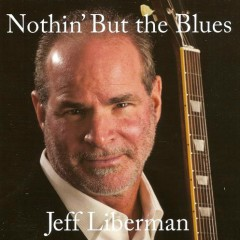Nothin' But the Blues - Jeff Liberman