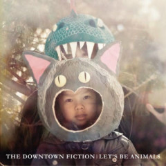 Let's Be Animals (Deluxe Edition) - Downtown Fiction