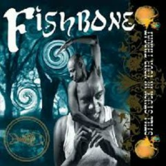 Still Stuck In Your Throat - Fishbone